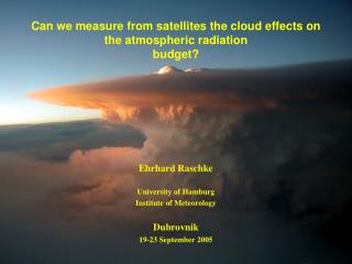 Can we measure from satellites the cloud effects on the atmospheric radiation budget?