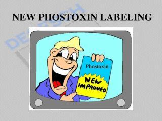 NEW PHOSTOXIN LABELING