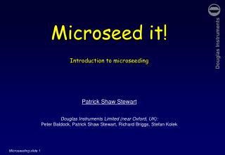 Microseed  it! Introduction to microseeding Patrick Shaw Stewart