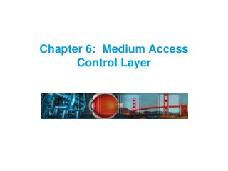 Chapter 6:  Medium Access Control Layer