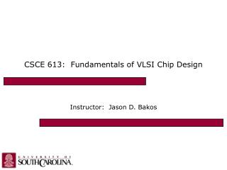 CSCE 613:  Fundamentals of VLSI Chip Design