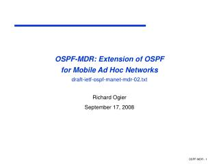 OSPF-MDR: Extension of OSPF for Mobile Ad Hoc Networks draft-ietf-ospf-manet-mdr-02.txt