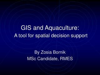 GIS and Aquaculture: A tool for spatial decision support