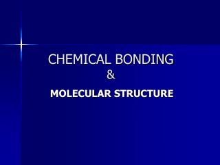 CHEMICAL BONDING &