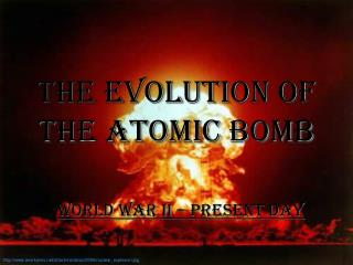 The Evolution of the Atomic Bomb