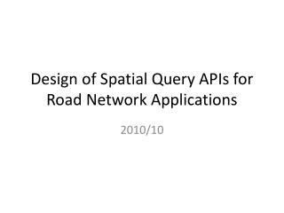 Design of Spatial Query APIs for Road Network Applications