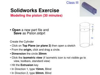 Solidworks Exercise Modeling the piston (30 minutes)