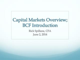Capital Markets Overview; BCF Introduction