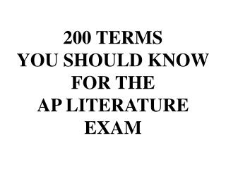 200 TERMS  YOU SHOULD KNOW FOR THE  AP LITERATURE EXAM