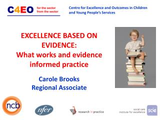 EXCELLENCE BASED ON EVIDENCE: What works and evidence informed practice