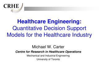 Healthcare Engineering:  Quantitative Decision Support Models for the Healthcare Industry