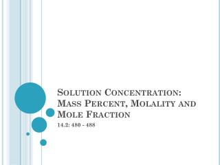 Solution Concentration: Mass  Percent,  Molality  and Mole Fraction