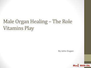 Male Organ Healing – The Role Vitamins Play