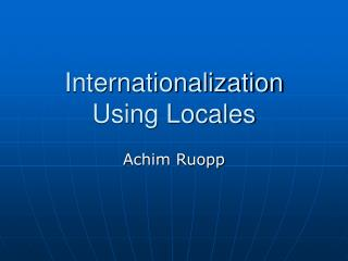 Internationalization Using Locales