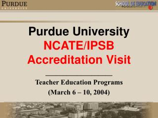 Purdue University NCATE/IPSB Accreditation Visit