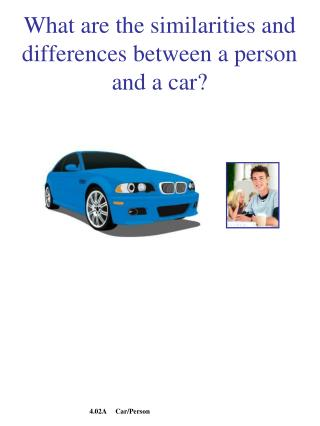 What are the similarities and differences between a person and a car?