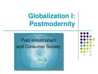 Globalization I: Postmodernity