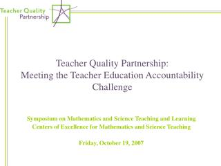 Teacher Quality Partnership:  Meeting the Teacher Education Accountability Challenge