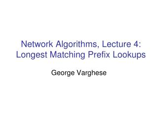 Network Algorithms, Lecture 4: Longest Matching Prefix Lookups