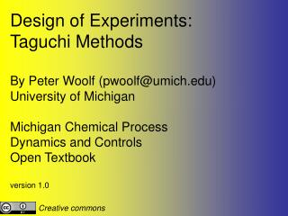 Design of Experiments:  Taguchi Methods By Peter Woolf (pwoolf@umich)