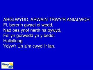 ARGLWYDD, ARWAIN TRWY'R ANIALWCH Fi, bererin gwael ei wedd, Nad oes ynof nerth na bywyd,