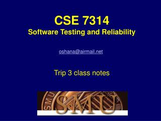 CSE 7314 Software Testing and Reliability Robert Oshana Trip 3 class notes