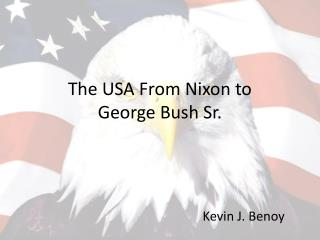 The USA From Nixon to  George Bush Sr.