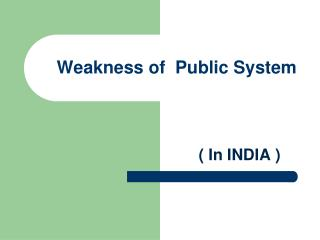 Weakness of  Public System