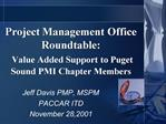 Project Management Office Roundtable:  Value Added Support to Puget Sound PMI Chapter Members