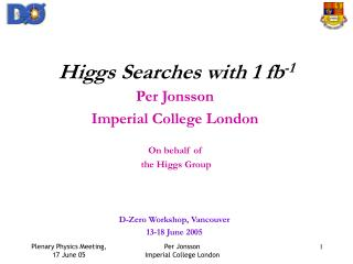 Higgs Searches with 1 fb -1
