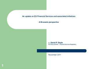 An update on EU Financial Services and associated initiatives  A Brussels perspective