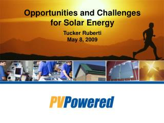 Opportunities and Challenges for Solar Energy Tucker Ruberti May 8, 2009