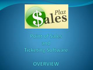 Point of Sales  and Ticketing Software OVERVIEW