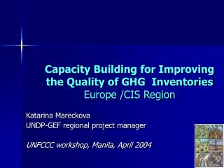 Capacity Building for Improving the Quality of GHG  Inventories  Europe /CIS Region