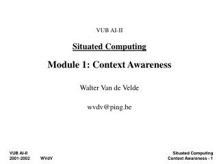 VUB AI-II Situated Computing Module 1: Context Awareness