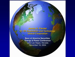 James H. Painter Sr. VP, Exploration and Technology Unocal Corporation Banc of America Securities