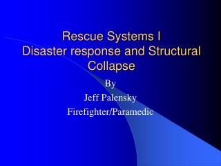 Rescue Systems I  Disaster response and Structural Collapse