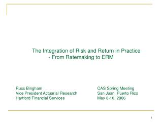 The Integration of Risk and Return in Practice  - From Ratemaking to ERM     Russ Bingham    CAS Spring Meeting  Vice Pr