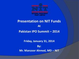 Presentation on NIT Funds At Pakistan IPO Summit – 2014 Friday, January 31, 2014 By:
