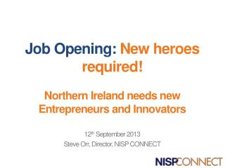 Job Opening:  New heroes required!  Northern Ireland needs new Entrepreneurs and Innovators