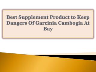 Best Supplement Product to Keep Dangers Of Garcinia Cambogia