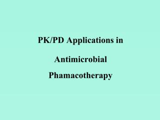 PK/PD Applications in Antimicrobial Phamacotherapy