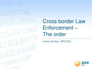 Cross border Law Enforcement – The order