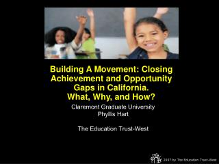 Building A Movement: Closing Achievement and Opportunity Gaps in California.  What, Why, and How?