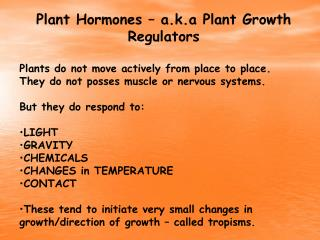 Plant Hormones – a.k.a Plant Growth Regulators Plants do not move actively from place to place.