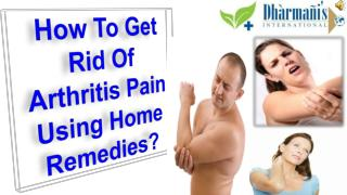 How To Get Rid Of Arthritis Pain Using Home Remedies?
