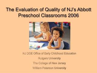 The Evaluation of Quality of NJ's Abbott Preschool Classrooms 2006