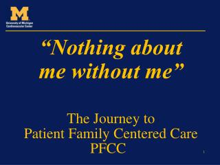 The Journey to Patient Family Centered Care                     PFCC                      1
