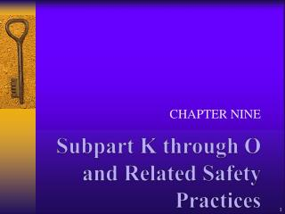 Subpart K through O and Related Safety Practices