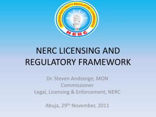 NERC LICENSING AND REGULATORY FRAMEWORK
